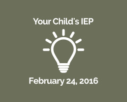February 24th Topic: Your Child's IEP